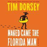 Naked Came the Florida Man A Novel, Tim Dorsey