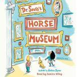 Dr. Seuss's Horse Museum, Dr. Seuss