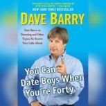 You Can Date Boys When You're Forty Dave Barry on Parenting and Other Topics He Knows Very Little About, Dave Barry