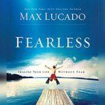 Fearless Imagine Your Life Without Fear, Max Lucado