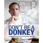 Don't Be a Donkey Lessons Learned from Chef Gordon Ramsey, Chadd McArthur