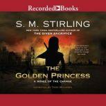 The Golden Princess A Novel of the Change, S.M. Stirling