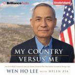 My Country Versus Me The First-Hand Account by the Los Alamos Scientist Who Was Falsely Accused of Being a Spy, Helen Zia