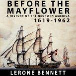 Before the Mayflower A History of the Negro in America, 1619-1962, Lerone Bennett