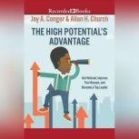 The High Potential's Advantage Get Noticed, Impress Your Bosses, and Become a Top Leader, Jay A. Conger
