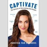 Captivate The Science of Succeeding with People, Vanessa Van Edwards