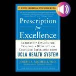 Prescription for Excellence: Leadership Lessons for Creating a World Class Customer Experience from UCLA Health System, Joseph A. Michelli