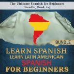 Learn Spanish: Learn Latin American Spanish for Beginners The Ultimate Spanish for Beginners Bundle, Book 1-3, Language Academy