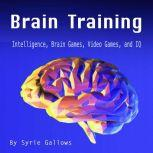 Brain Training Intelligence, Brain Games, Video Games, and IQ, Syrie Gallows