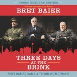 Three Days at the Brink: Young Readers' Edition FDR's Daring Gamble to Win World War II, Bret Baier