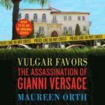 Vulgar Favors The Assassination of Gianni Versace, Maureen Orth