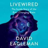 Livewired The Inside Story of the Ever-Changing Brain, David Eagleman