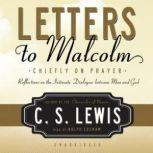 Letters to Malcolm Chiefly on Prayer, C. S.  Lewis