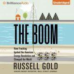 The Boom How Fracking Ignited the American Energy Revolution and Changed the World, Russell Gold