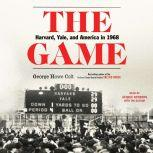 The Game Harvard, Yale, and America in 1968, George Howe Colt