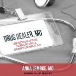 Drug Dealer, MD How Doctors Were Duped, Patients Got Hooked, and Why It's So Hard to Stop, MD Lembke