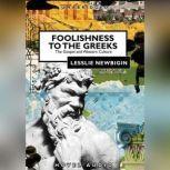 Foolishness to the Greeks The Gospel and Western Culture, Lesslie Newbigin