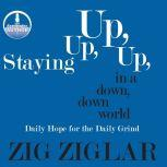 Staying Up, Up, Up in a Down, Down World Daily Hope for the Daily Grind, Zig Ziglar