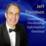 Conquering Unrelenting Information Overload, Jeff Davidson
