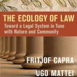 The Ecology of Law Toward a Legal System in Tune with Nature and Community, Fritjof Capra