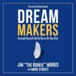 Dream Makers Surround Yourself with the Best to Be Your Best, Jim Morris