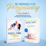 Be Prepared for Pregnancy: 2-in-1 Bundle First-Time Mom: What to Expect When You're Expecting + No-Cry Baby Sleep Solution - The #1 New Mom's Box Set to be Ready for Your Newborn Baby, Kate Olsen