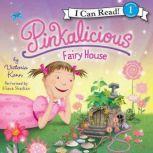 Pinkalicious: Fairy House, Victoria Kann