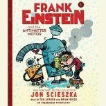 Frank Einstein and the Antimatter Motor, Jon Scieszka
