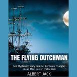 The Flying Dutchman World Famous Sea Mysteries, Albert Jack