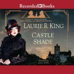 Castle Shade A Novel of Suspense Featuring Mary Russell and Sherlock Holmes., Laurie R. King