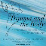 Trauma and the Body A Sensorimotor Approach to Psychotherapy, Kekuni Minton
