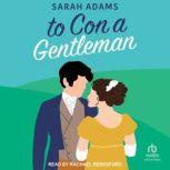To Con a Gentleman A Regency Romance, Sarah Adams