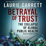 Betrayal of Trust The Collapse of Global Public Health, Laurie Garrett