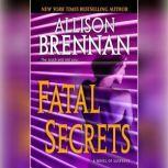 Fatal Secrets A Novel of Suspense, Allison Brennan
