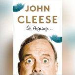 So, Anyway..., John Cleese