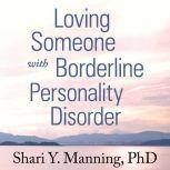Loving Someone with Borderline Personality Disorder How to Keep Out-of-Control Emotions from Destroying Your Relationship, PhD Manning
