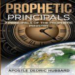 Prophetic Principles 7 Principles of the Prophetic Ministry, Dedric Hubbard