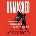 Unmasked Inside Antifa's Radical Plan to Destroy Democracy, Andy Ngo