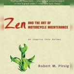 Zen and the Art of Motorcycle Maintenance An Inquiry Into Values, Robert M. Pirsig