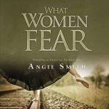 What Women Fear Walking in Faith that Transforms, Angie Smith