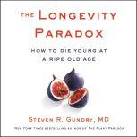 The Longevity Paradox How to Die Young at a Ripe Old Age, Steven R. Gundry