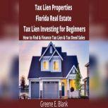 Tax Lien Properties Florida Real Estate Tax Lien Investing for Beginners How to Find & Finance Tax Lien & Tax Deed Sales, Green E. Blank