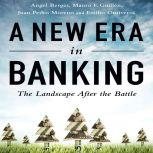 A New Era in Banking The Landscape After the Battle, Angel Berges