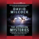 The Ascension Mysteries Revealing the Cosmic Battle Between Good and Evil, David Wilcock