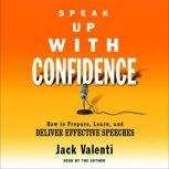 Speak Up With Confidence How to Prepare, Learn, and Deliver Effective Speeches, Jack Valenti
