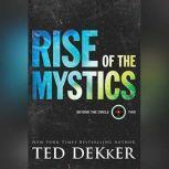 Rise of the Mystics, Ted Dekker