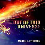 Out Of This Universe, Martin K. Ettington