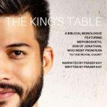 The King's Table A Biblical Monologue Featuring Mephibosheth, Son of Jonathan, Who went from Ruin to the Royal Court, Fraser Kay