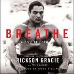 Breathe A Life in Flow, Rickson Gracie