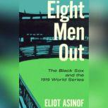 Eight Men Out The Black Sox and the 1919 World Series, Eliot Asinof